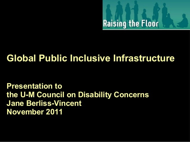 Global Public Inclusive Infrastructure Presentation to the U-M Council on Disability Concerns Jane Berliss-Vincent Novembe...