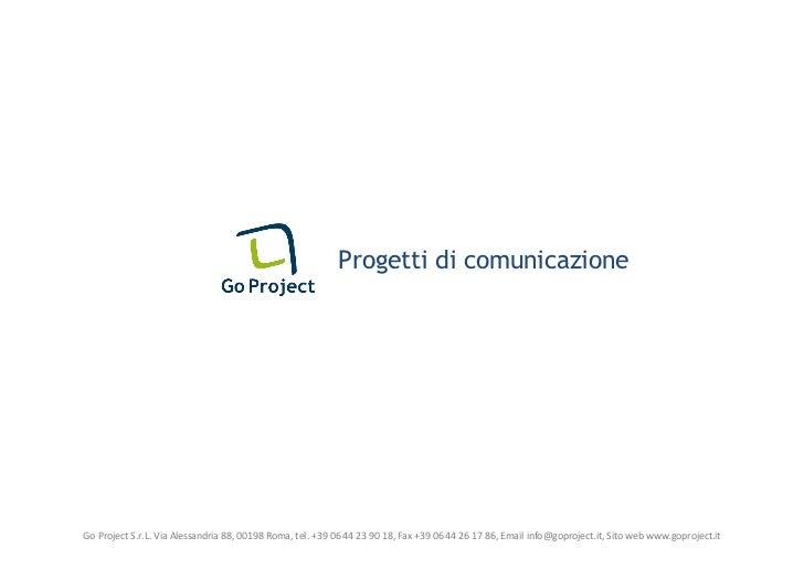 Progetti di comunicazioneGo Project S.r.L. Via Alessandria 88, 00198 Roma, tel. +39 06 44 23 90 18, Fax +39 06 44 26 17 86...