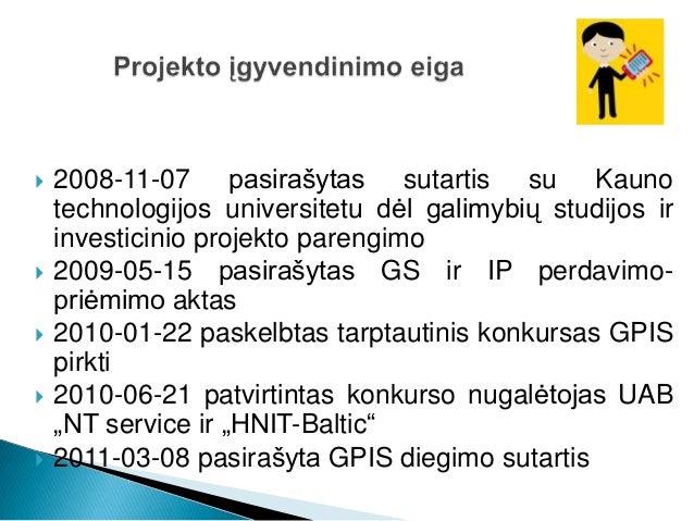 Darbų grafikas etapaisI etapas 2011-03-09 – 2011-07-08II etapas 2011-07-09 – 2011-10-07III etapas 2011-10-08 – 2012-01-16I...