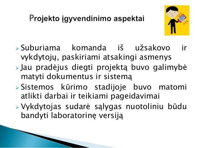 Buvo taupomas laikas ir darbo resursai Sistemos kūrimo eigoje koreguojasifunkcionalumas Savalaikis projekto įgyvendini...