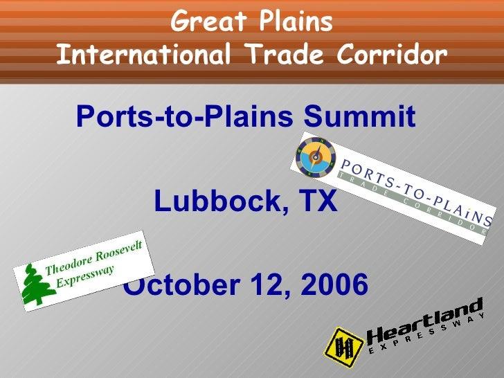 <ul><li>Ports-to-Plains Summit </li></ul><ul><li>Lubbock, TX </li></ul><ul><li>October 12, 2006 </li></ul>Great Plains Int...