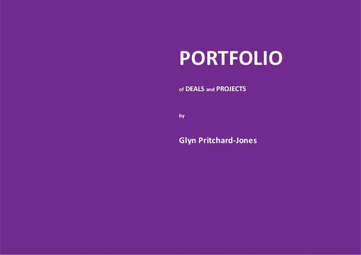 PORTFOLIOof   DEALS and PROJECTSbyGlyn Pritchard-Jones