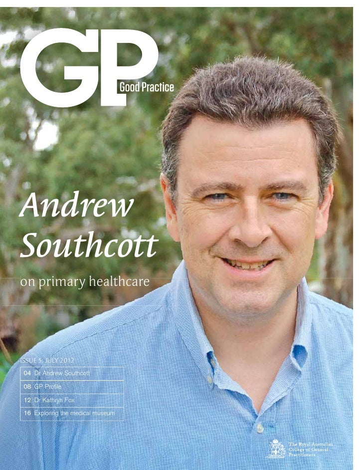 AndrewSouthcotton primary healthcareISSUE 5: JULY 2012 04 Dr Andrew Southcott 08 GP Profile 12 Dr Kathryn Fox 16 Exploring ...
