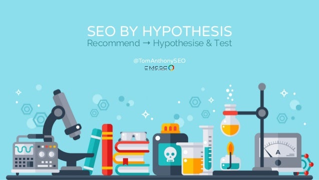 SEO BY HYPOTHESIS Recommend → Hypothesise & Test @TomAnthonySEO