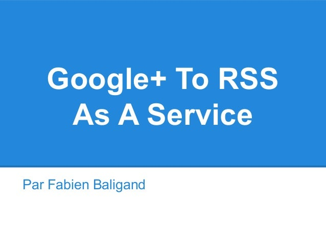 Google+ To RSS As A Service Par Fabien Baligand
