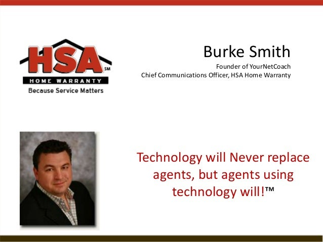 Burke Smith Founder of YourNetCoach Chief Communications Officer, HSA Home Warranty  Technology will Never replace agents,...
