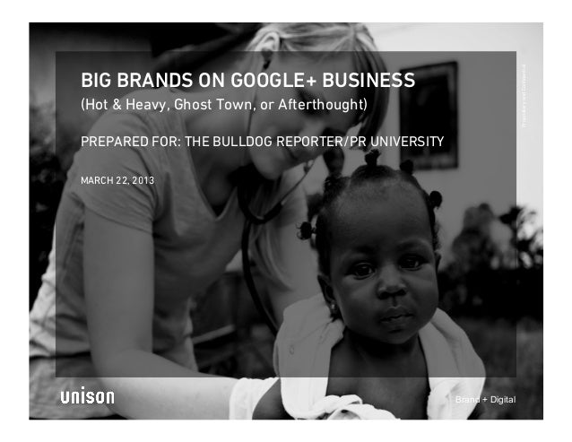 Proprietary and ConfidentialBIG BRANDS ON GOOGLE+ BUSINESS(Hot & Heavy, Ghost Town, or Afterthought)PREPARED FOR: THE BULLD...