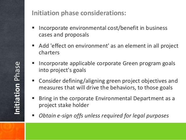 InitiationPhase Initiation phase considerations:  Incorporate environmental cost/benefit in business cases and proposals ...