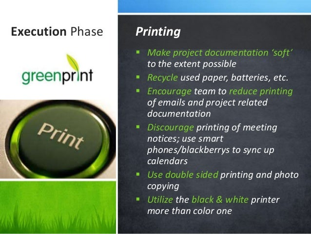 Execution Phase  Make project documentation 'soft' to the extent possible  Recycle used paper, batteries, etc.  Encoura...
