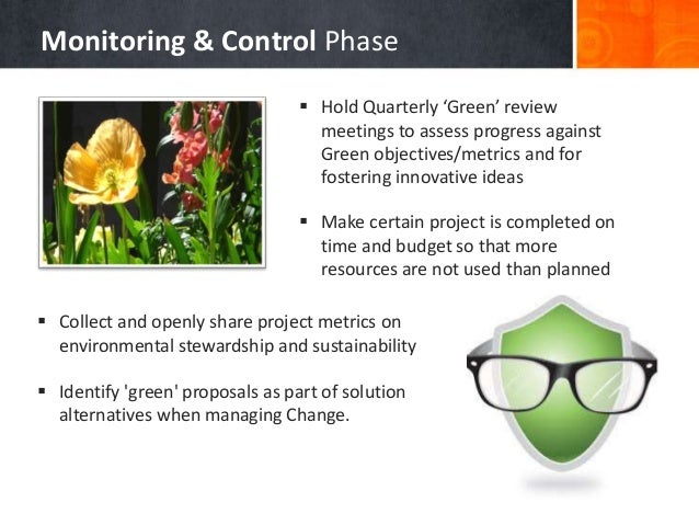 Monitoring & Control Phase  Collect and openly share project metrics on environmental stewardship and sustainability  Id...