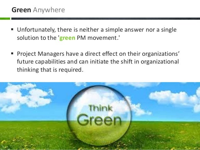 Green Anywhere  Unfortunately, there is neither a simple answer nor a single solution to the 'green PM movement.'  Proje...