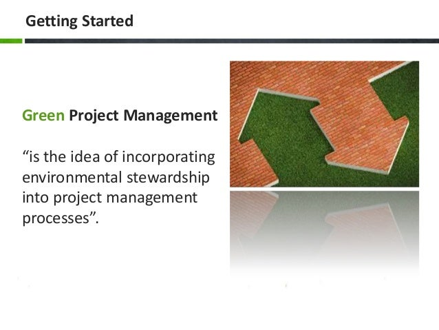 """Getting Started Green Project Management """"is the idea of incorporating environmental stewardship into project management p..."""