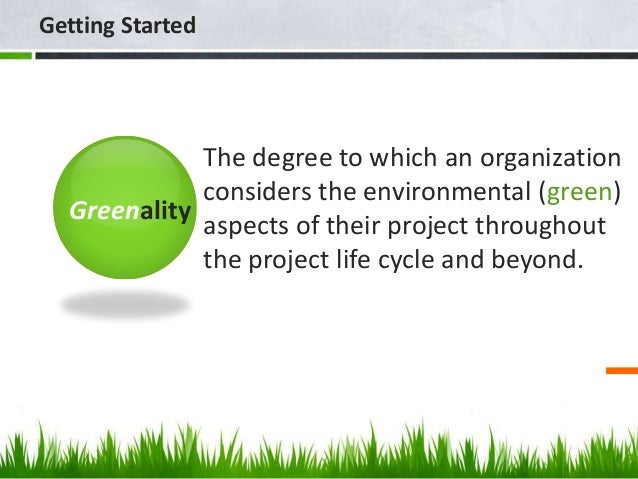 The degree to which an organization considers the environmental (green) aspects of their project throughout the project li...