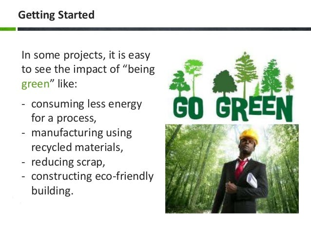 """Getting Started In some projects, it is easy to see the impact of """"being green"""" like: - consuming less energy for a proces..."""