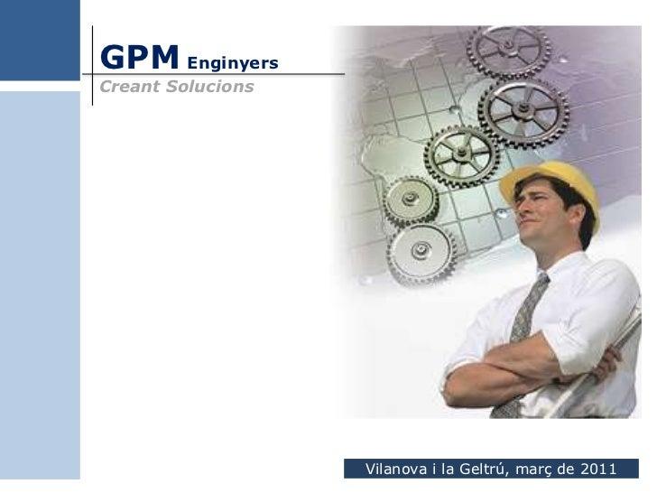 GPM EnginyersCreant Solucions                   Vilanova i la Geltrú, març de 2011