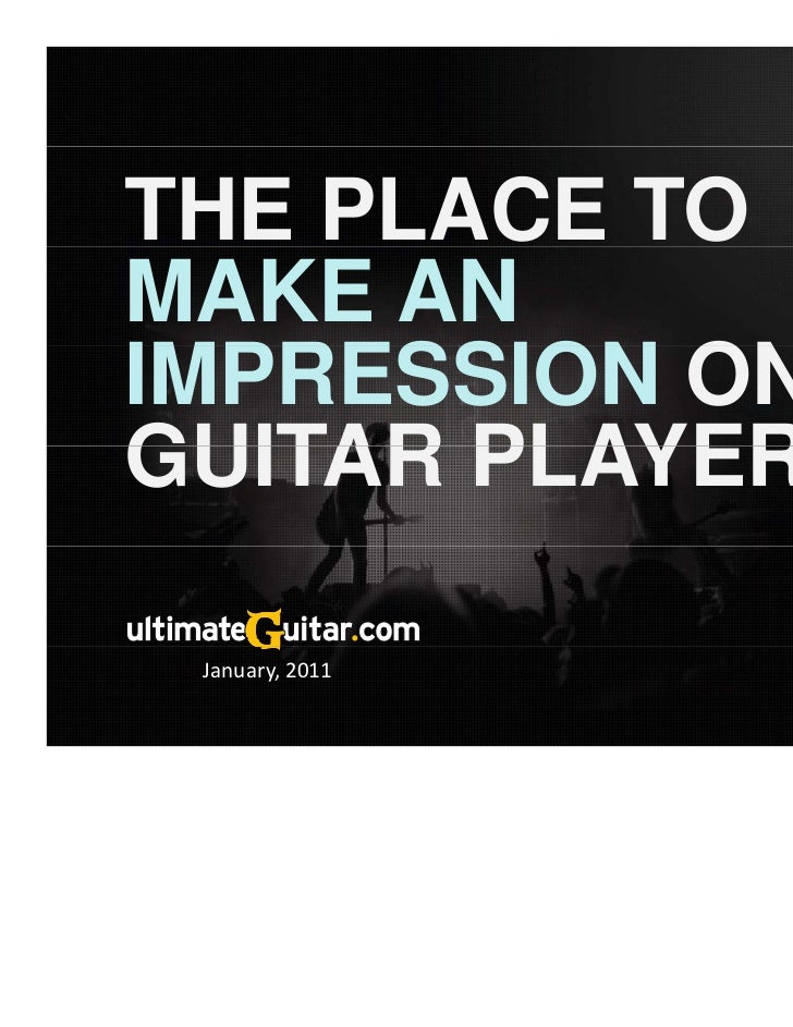 THE PLACE TOMAKE ANIMPRESSION ONGUITAR PLAYERS.       PLAYERS                 R January, 2011