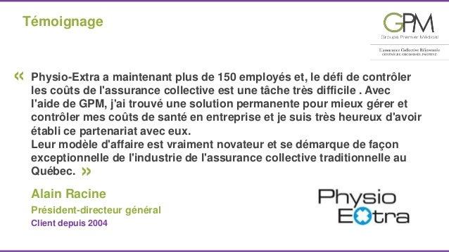 Témoignage  Physio-Extra a maintenant plus de 150 employés et, le défi de contrôler  les coûts de l'assurance collective e...
