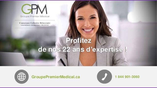 Profitez  de nos 22 ans d'expertise !  GroupePremierMedical.ca 1 844 901-3060