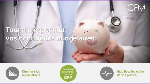 Tout en respectant  vos contraintes budgétaires.  Diminuez les  réclamations  Stabilisez les coûts  de vos primes  Gestion...