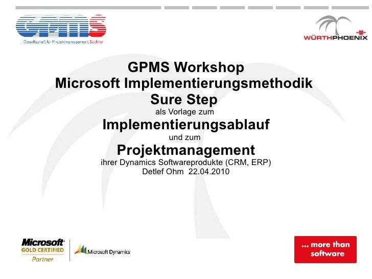GPMS Workshop Microsoft Implementierungsmethodik  Sure Step  als Vorlage zum  Implementierungsablauf und zum  Projektmanag...