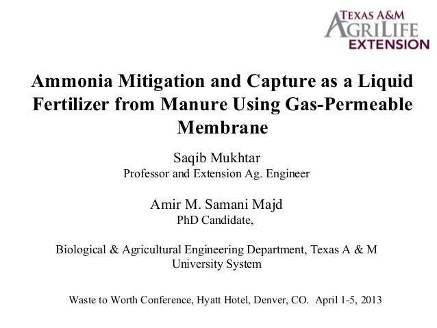 Ammonia Mitigation and Capture as a LiquidFertilizer from Manure Using Gas-PermeableMembraneSaqib MukhtarProfessor and Ext...