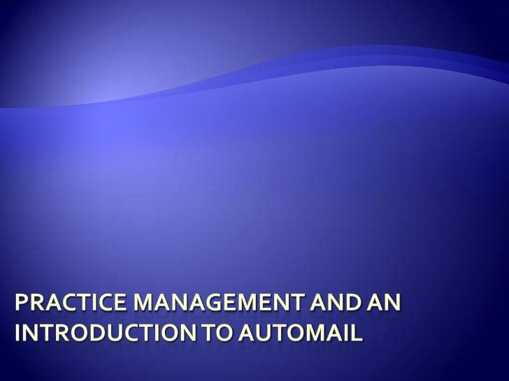 PRACTICE MANAGEMENT AND AN INTRODUCTION TO AUTOMAIL<br />