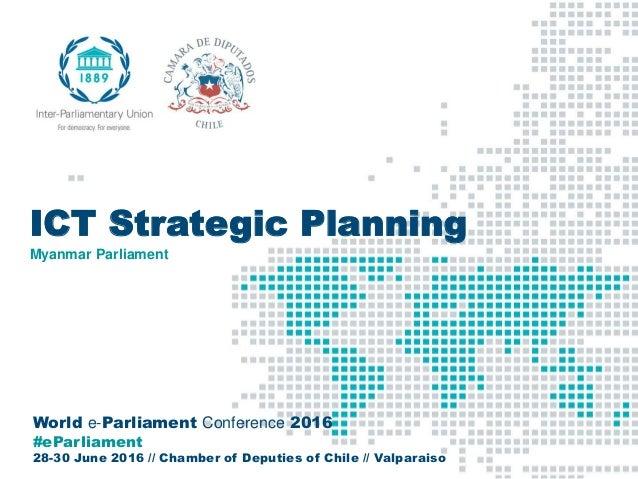 World e-Parliament Conference 2016 #eParliament 28-30 June 2016 // Chamber of Deputies of Chile // Valparaiso ICT Strategi...