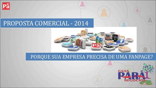 PROPOSTA COMERCIAL - 2014  PORQUE SUA EMPRESA PRECISA DE UMA FANPAGE?