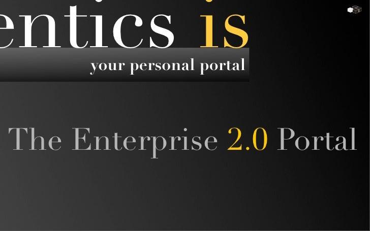 entics is      your personal portal    The Enterprise 2.0 Portal