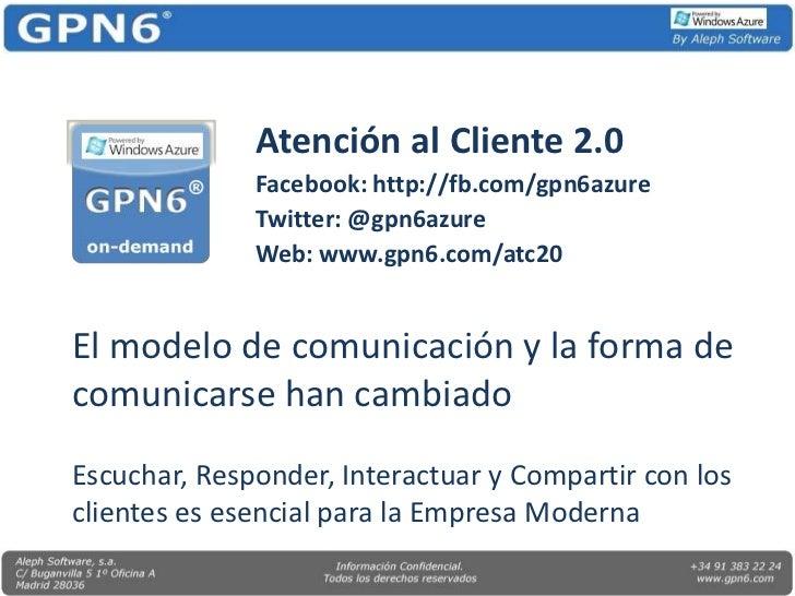 Atención al Cliente 2.0<br />Facebook: http://fb.com/gpn6azure<br />Twitter: @gpn6azure<br />Web: www.gpn6.com/atc20<br />...