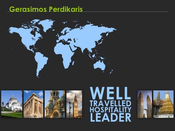 Gerasimos Perdikaris                       WELL                       TRAVELLED                       HOSPITALITY         ...