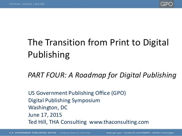 The Transition from Print to Digital Publishing PART FOUR: A Roadmap for Digital Publishing US Government Publishing Offic...