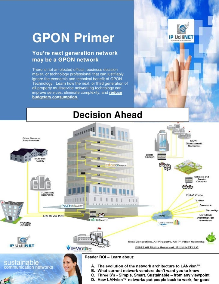 GPON PrimerYou're next generation networkmay be a GPON networkThere is not an elected official, business decisionmaker, or...