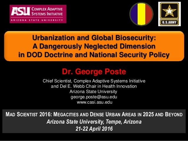 Dr. George Poste Chief Scientist, Complex Adaptive Systems Initiative and Del E. Webb Chair in Health Innovation Arizona S...
