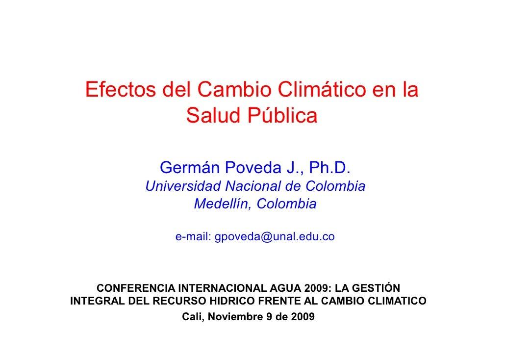 Efectos del Cambio Climático en la             Salud Pública               Germán Poveda J., Ph.D.            Universidad ...
