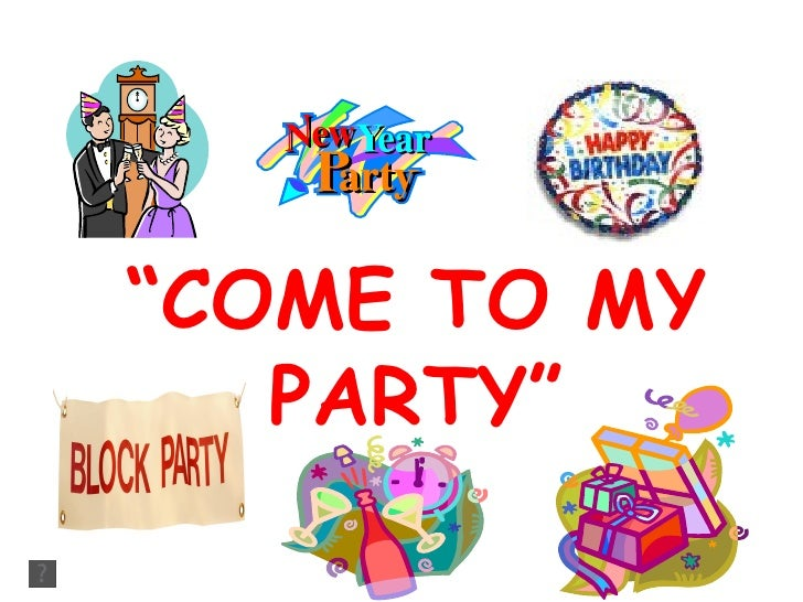 """"""" COME TO MY PARTY"""""""