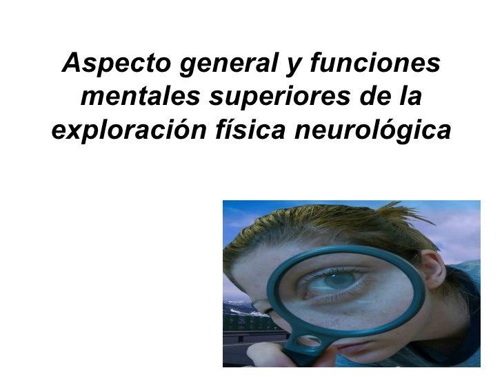 Aspecto general y funciones mentales superiores de la exploración física neurológica