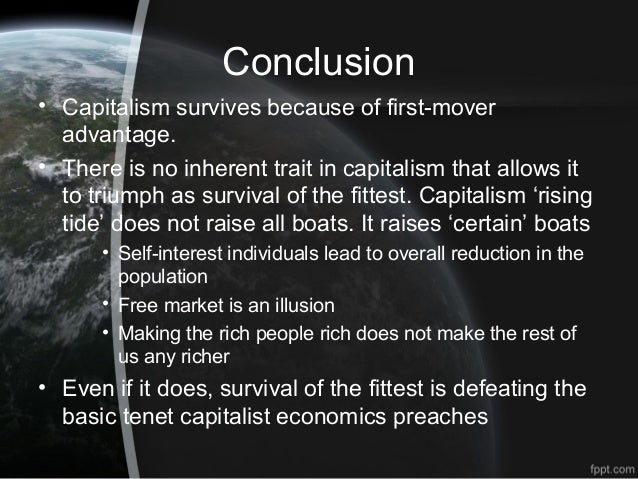 conclusion capitalism His conclusion is that the great virtue of capitalism is that its spreads around  technology, knowledge and skills but capitalism also inexorably.