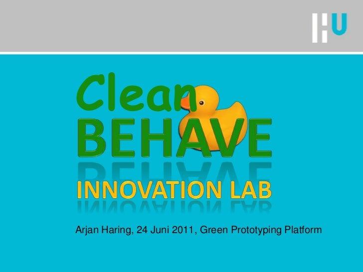 Behaveinnovation lab<br />Clean<br />Arjan Haring, 24 Juni 2011, Green Prototyping Platform<br />