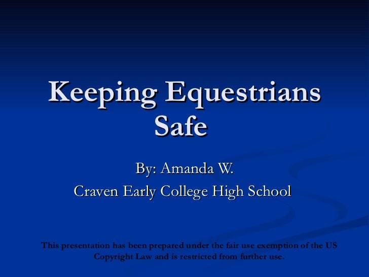 Keeping Equestrians Safe  By: Amanda W. Craven Early College High School  This presentation has been prepared under the fa...