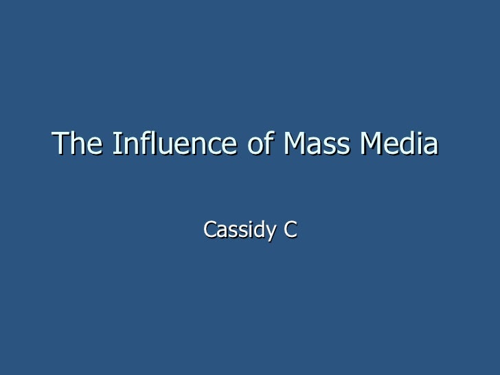 The Influence of Mass Media  Cassidy C