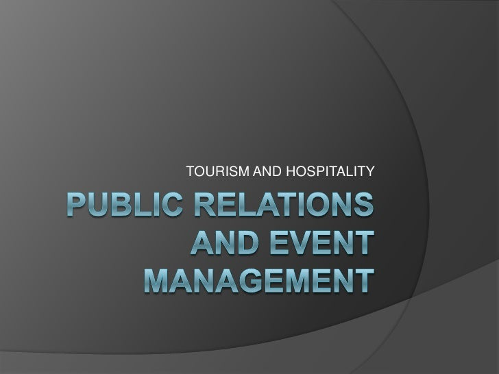 Public relations and event management<br />TOURISM AND HOSPITALITY <br />