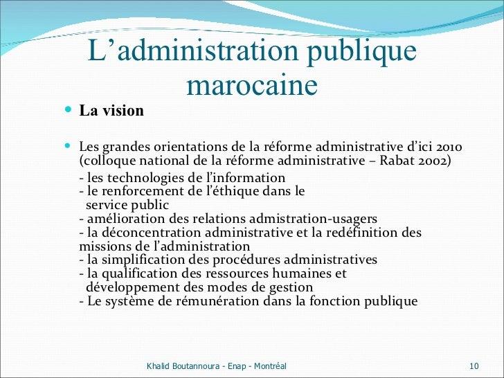L'administration publique marocaine <ul><li>La vision  </li></ul><ul><li>Les grandes orientations de la réforme administra...