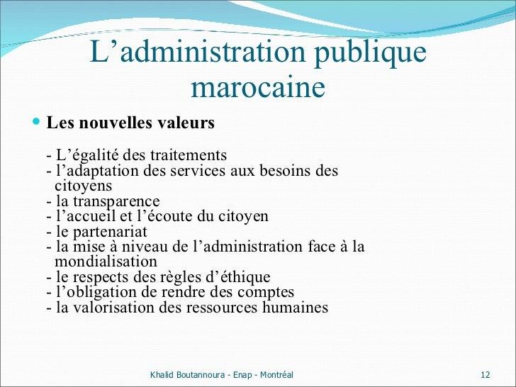 L'administration publique marocaine <ul><li>Les nouvelles valeurs  - L'égalité des traitements - l'adaptation des services...