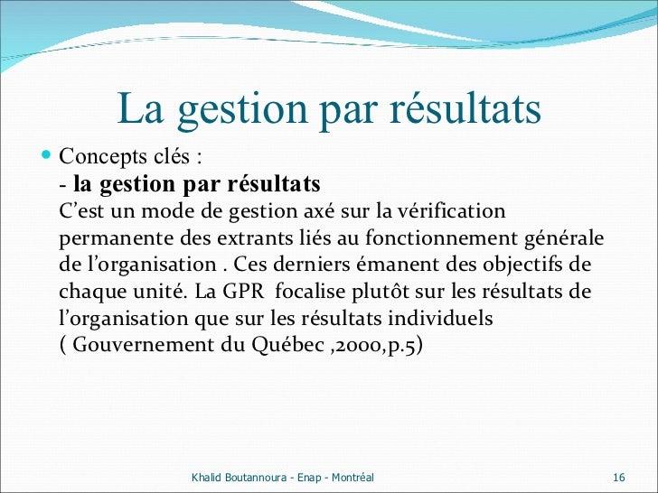 La gestion par résultats <ul><li>Concepts clés : -  la gestion par résultats C'est un mode de gestion axé sur la vérificat...