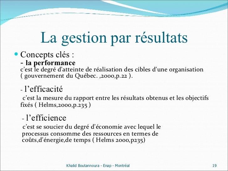 La gestion par résultats <ul><li>Concepts clés : -  la performance  c'est le degré d'atteinte de réalisation des cibles d'...