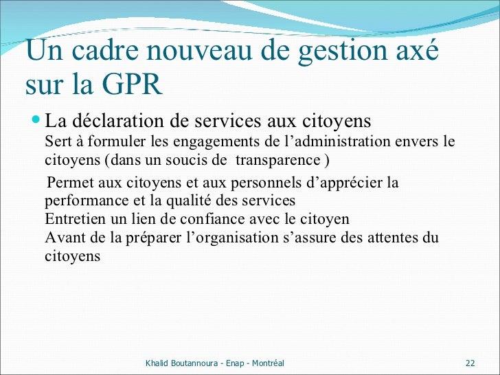 Un cadre nouveau de gestion axé sur la GPR  <ul><li>La déclaration de services aux citoyens Sert à formuler les engagement...
