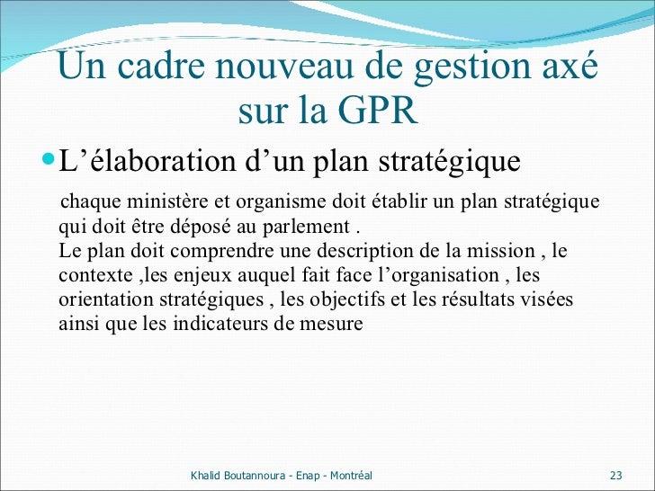 Un cadre nouveau de gestion axé sur la GPR <ul><li>L'élaboration d'un plan stratégique </li></ul><ul><li>chaque ministère ...