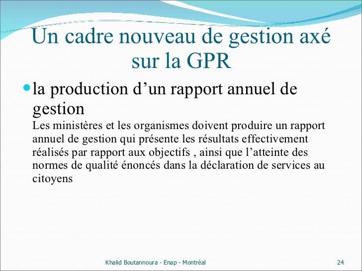 Un cadre nouveau de gestion axé sur la GPR <ul><li>la production d'un rapport annuel de gestion Les ministères et les orga...