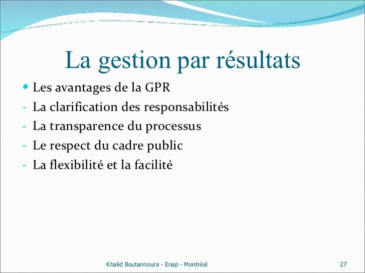 La gestion par résultats <ul><li>Les avantages de la GPR  </li></ul><ul><li>La clarification des responsabilités  </li></u...